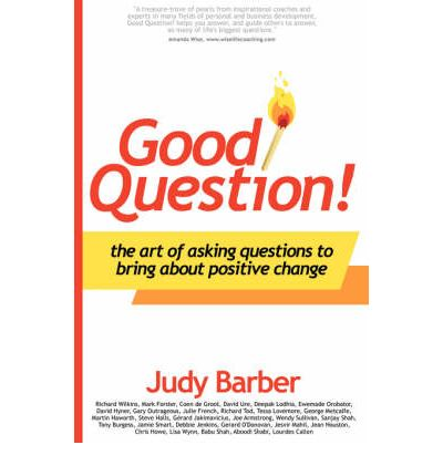 Good Question! : The Art of Asking Questions to Bring About Positive Chane