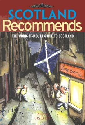 Scotland Recommends : The Word-of-mouth Guide to Scotland