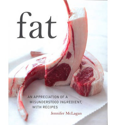 Fat : An Appreciation of a Misunderstood Ingredient with Recipes