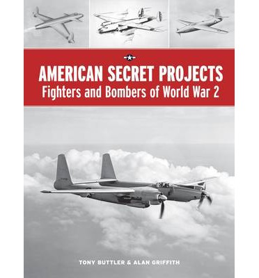 American Secret Projects: Fighters and Bombers of World War 2