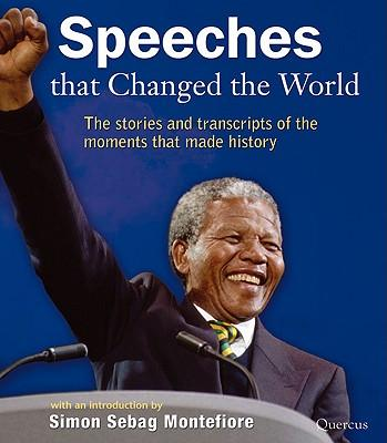 speeches that changed the world Get this from a library speeches that changed the world [simon sebag montefiore] -- comprehensively updated with many new speeches including earl spencer's lament to the extraordinary and irreplaceable diana, nikita khrushchev's secret speech of 1956 signalling the beginning of the .