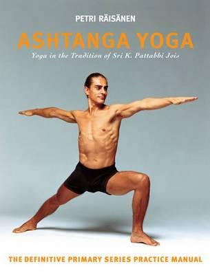 Ashtanga Yoga : The Yoga Tradition of Sri K. Pattabhi Jois : The Definitive Primary Series Practice Manual