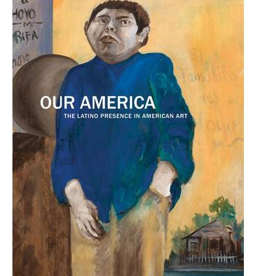 Our America: The Latino Presence in American Art  Hardcover  by E. Carmen Ram...