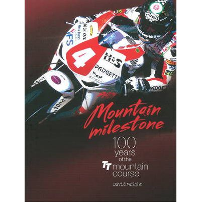 Mountain Milestone: 100 Years of the TT Course Mountain by Wright, David