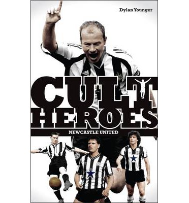 Newcastle United Cult Heroes : The Toon's Greatest Icons