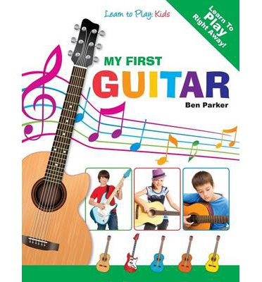 my first guitar learn to play kids ben parker 9781908707130. Black Bedroom Furniture Sets. Home Design Ideas