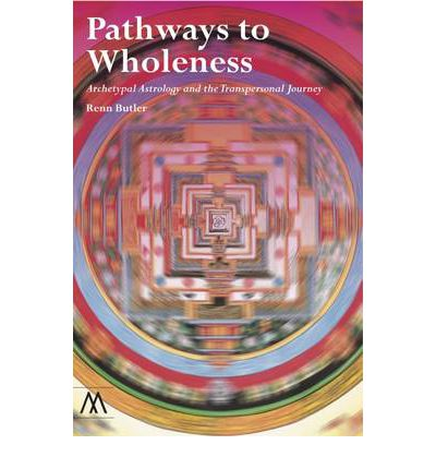 Pathways to Wholeness : Archetypal Astrology and the Transpersonal Journey