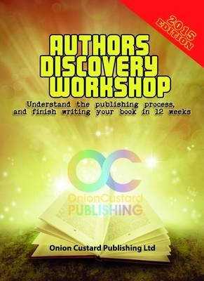 Author's Discover Workshop : Understand the Publishing Process, and Finish Your Book in 12 Weeks
