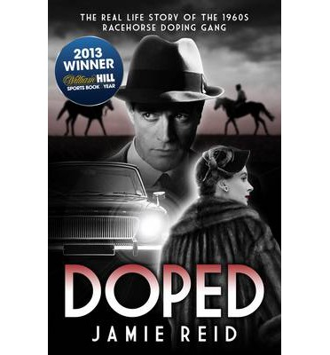 Doped : The Real Life Story of the 1960s Racehorse Doping Gang