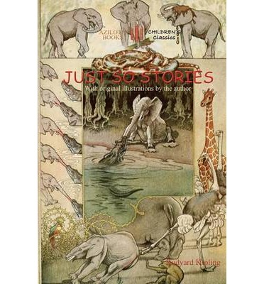 Just So Stories : With Original Illustrations by Rudyard Kipling (Aziloth Books)