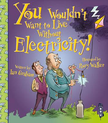 You Wouldn't Want to Live Without Electricity!