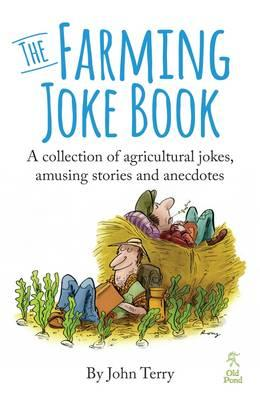 The Farming Joke Book : A Collection of Agricultural Jokes, Amusing Stories and Anecdotes