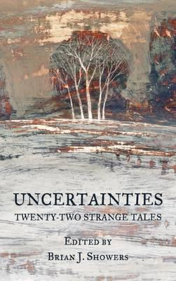 Uncertainties : Twenty-Two Strange Tales