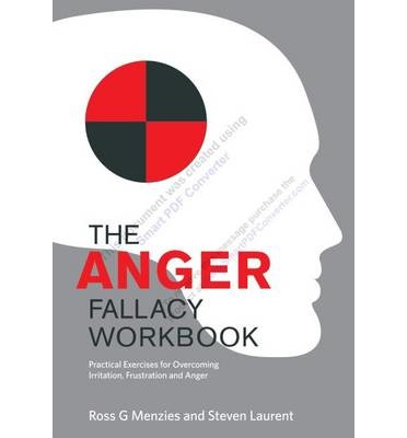 The Anger Fallacy Workbook: Practical Exercises for Overcoming Irritation, Frustration and Anger