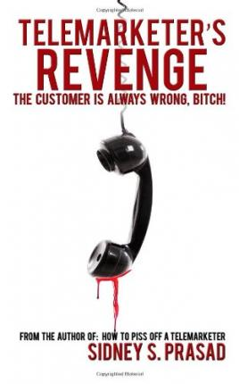 Telemarketer's Revenge : The Customer Is Always Wrong, Bitch!