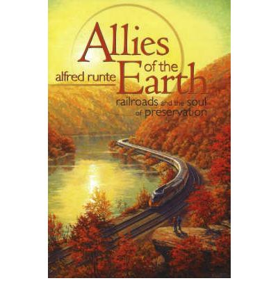 Allies of the Earth : Railroads and the Soul of Preservation