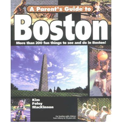 Parents' Guide to Boston : More Than 200 Fun Things to See and Do in Boston!