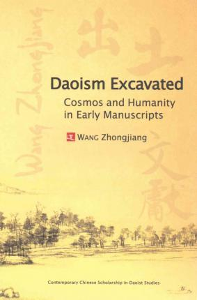Daoism Excavated : Cosmos and Humanity in Early Manuscripts