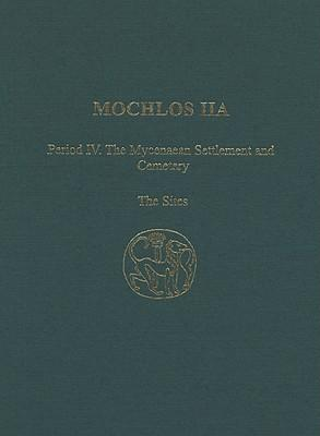 Mochlos: Period IV: The Mycenaean Settlement and Cemetery: The Sites v. 2a