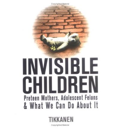 Joomla book free download Invisible Children : Preteen Mothers, Adolescent Felons & What We Can Do about It by Mike Tikkanen PDF ePub MOBI 9781931945349
