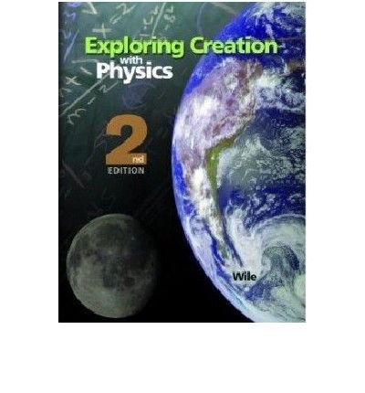 Exploring Creation Physics Student Book Second Edition