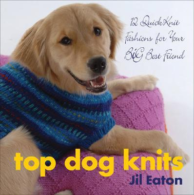 Top Dog Knits : 12 Quick Knits for Your Big Best Friend