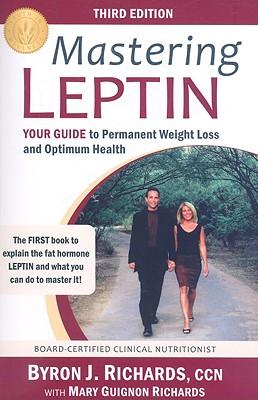 Mastering Leptin : Your Guide to Permanent Weight Loss and Optimum Health