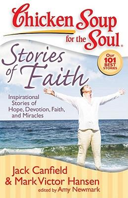 Chicken Soup for the Soul: Stories of Faith : Inspirational Stories of Hope, Devotion, Faith and Miracles
