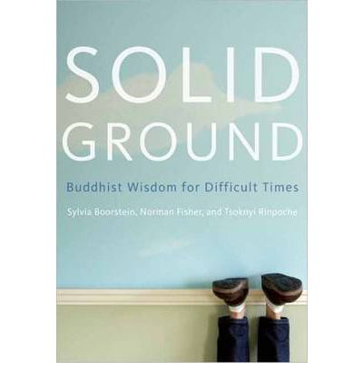 Solid Ground : Buddhist Wisdom for Difficult Times