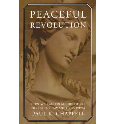 Peaceful Revolution : How We can Create the Future Needed for Humanity's Survival