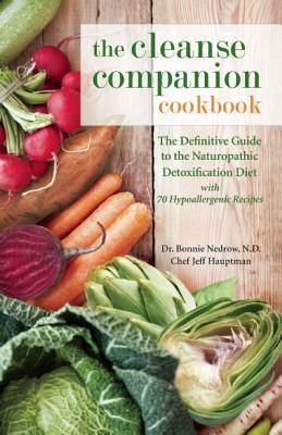 The Cleanse Companion Cookbook : The Definitive Guide to the Naturopathic Detoxification Diet with 70 Hypoallergenic Recipes