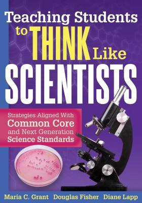 Teaching Students to Think Like Scientists : Strategies Aligned with Common Core and Next Generation Science Standards