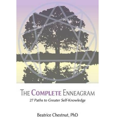 The Complete Enneagram : 27 Paths to Greater Self-Knowledge by Beatrice Chestnut