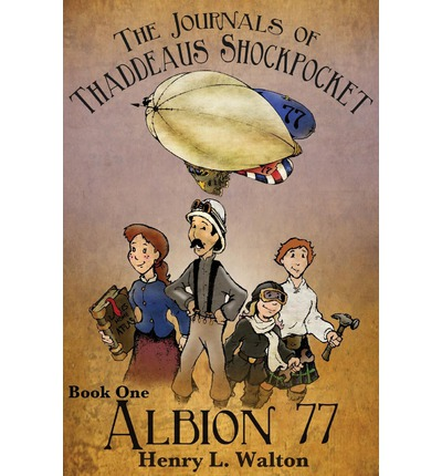 The Journals of Thaddeaus Shockpocket - Albion 77 Volume 1