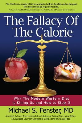 The Fallacy of the Calorie : Why the Modern Western Diet Is Killing Us and How to Stop It