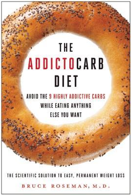 The Addictocarb Diet : Avoid the 9 Highly Addictive Carbs While Eating Anything Else You Want