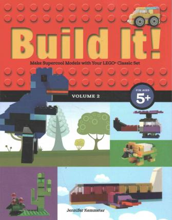 Build It! Volume 2 : Make Supercool Models with Your Lego Classic Set