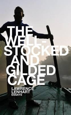 The Well-Stocked and Gilded Cage : Essays