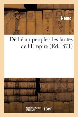 Full electronic books free to download Dedie Au Peuple: Les Fautes de LEmpire by Nemo in Spanish PDF PDB CHM