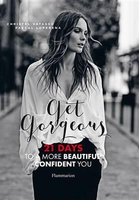 Get Gorgeous: 21 Days to a More Beautiful, Confident You