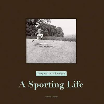 Jacques Henri Lartigue - a Sporting Life