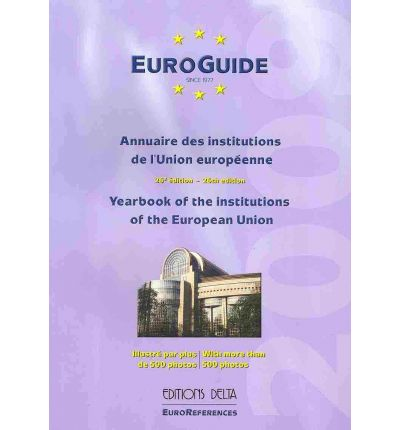 Euro-Guide: Yearbook of the Institutions of the European Union : 26th Edition - 2009