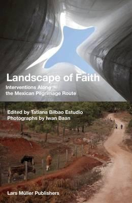 Landscape of Faith : Interventions Along the Mexican Pilgrimage Route