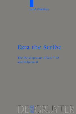 Ezra the Scribe : The Development of Ezra 7-10 and Nehemia 8