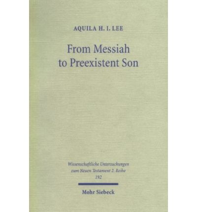 From Messiah to Preexistent Son : Jesus' Self-consciousness and Early Christian Exegesis of Messianic Psalms