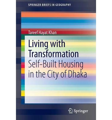 Living with Transformation : Self-built Housing in the City of Dhaka
