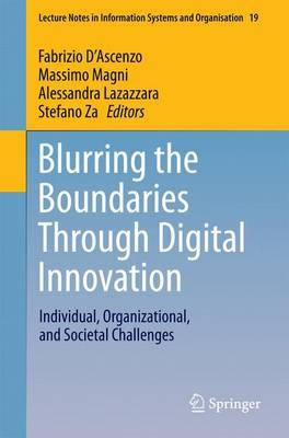 Blurring the Boundaries Through Digital Innovation 2016 : Individual, Organizational, and Societal Challenges