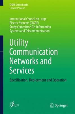 Utility Communication Networks and Services 2016 : Specification, Deployment and Operation