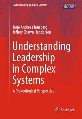 Understanding Leadership in Complex Systems 2016 : A Praxeological Perspective