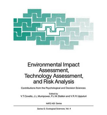 Environmental Impact Assessment, Technology Assessment, and Risk Analysis : Contributions from the Psychological and Decision Sciences